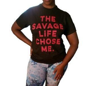 """Tops - """"The Savage Life Chose Me."""" Tshirt- Black S"""